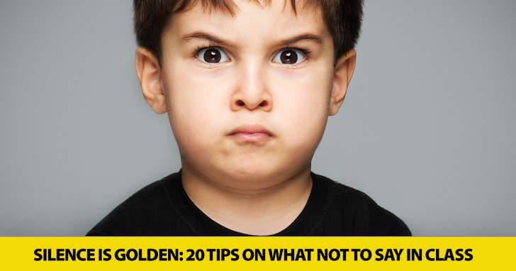 Silence Is Golden: 20 Tips on What Not to Say in Class