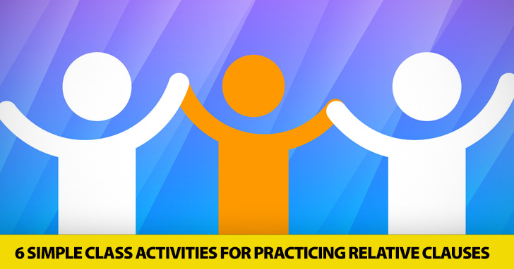 It's All Relative: 6 Simple Class Activities for Practicing Relative Clauses