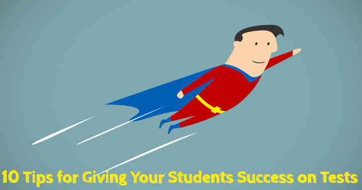 Grade A+: 10 Tips for Giving Your Students Success on Tests