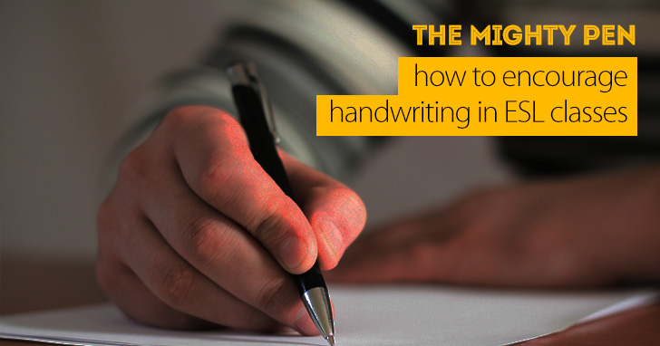 The Mighty Pen: How to Encourage Handwriting in ESL Classes