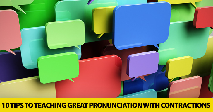 Contractions Are Coming: 10 Simple Tips to Teaching Great Pronunciation with Contractions
