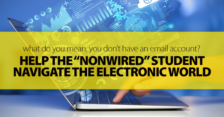 "What Do You Mean, You Don't Have an Email Account?: Helping the ""Nonwired"" Student Navigate the Electronic World"