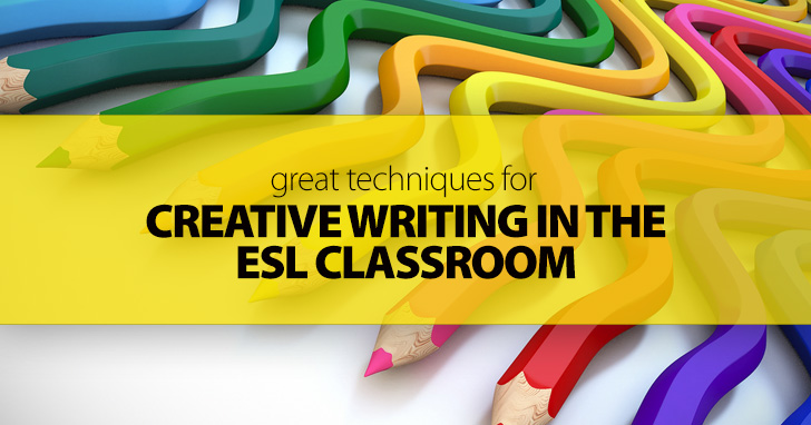 Great Techniques for Creative Writing in the ESL Classroom