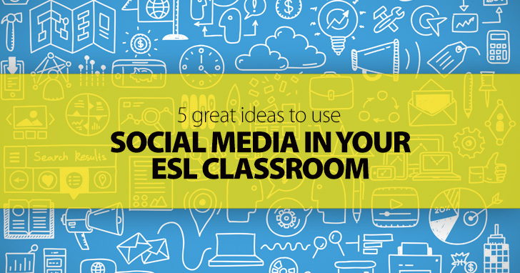 5 Great Ideas to Use Social Media in Your ESL Classroom
