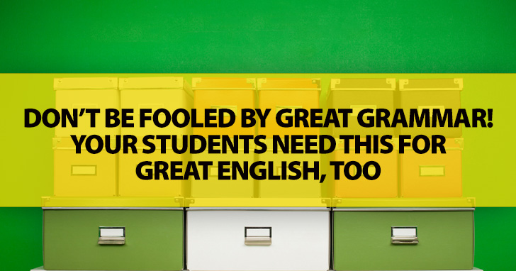 Don't Be Fooled by Great Grammar! Your Students Need This for Great English, Too