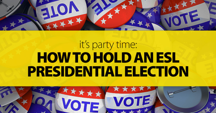 Party Time: How to Hold an ESL Presidential Election