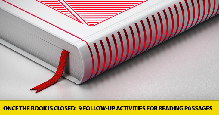 Once the Book Is Closed: 9 Follow-up Activities for Reading Passages