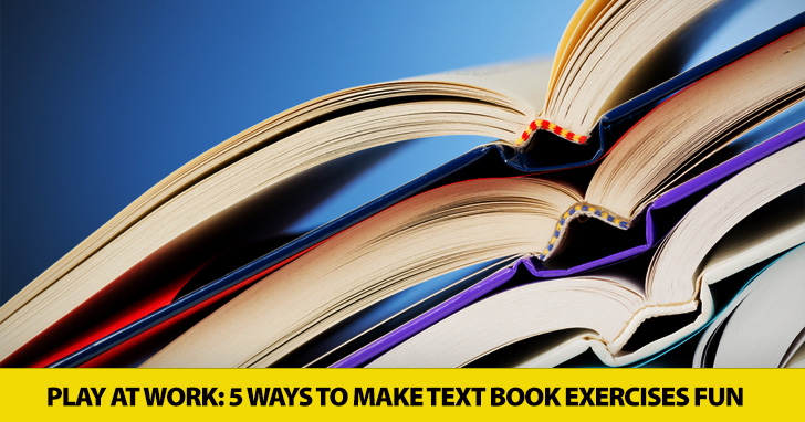 Play at Work: 5 Ways to Make Text Book Exercises Fun