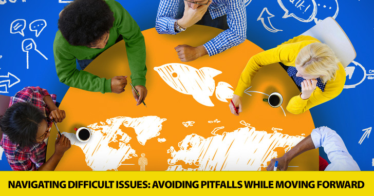 Navigating Difficult Issues: Avoiding Pitfalls While Moving Forward