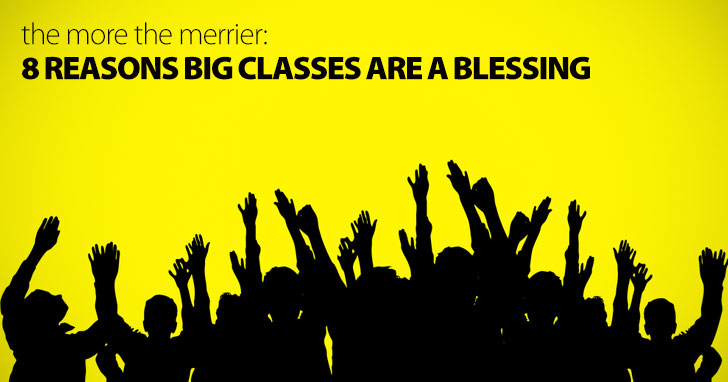 The More The Merrier: 8 Reasons Big Classes Are A Blessing