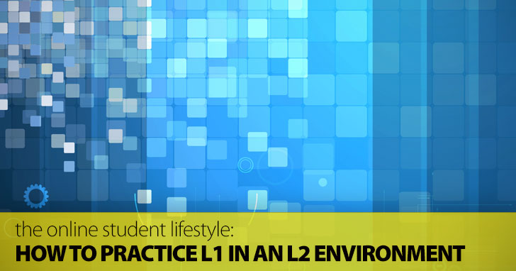 The Online Student Lifestyle: How to Practice L1 in an L2 Environment