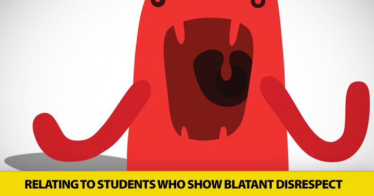 This Class ####%!$ Stinks! Relating to Students Who Show Blatant Disrespect