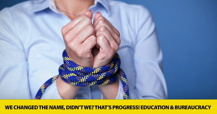 We Changed the Name, Didn't We? That's Progress! Education and Bureaucracy