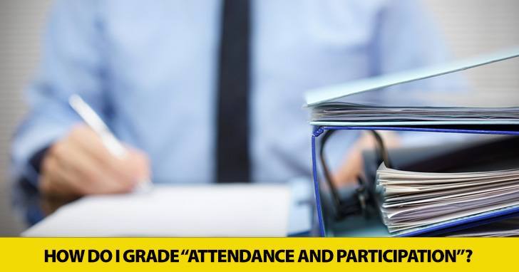 "How Do I Grade ""Attendance and Participation""? Assessing Classroom Behavior"