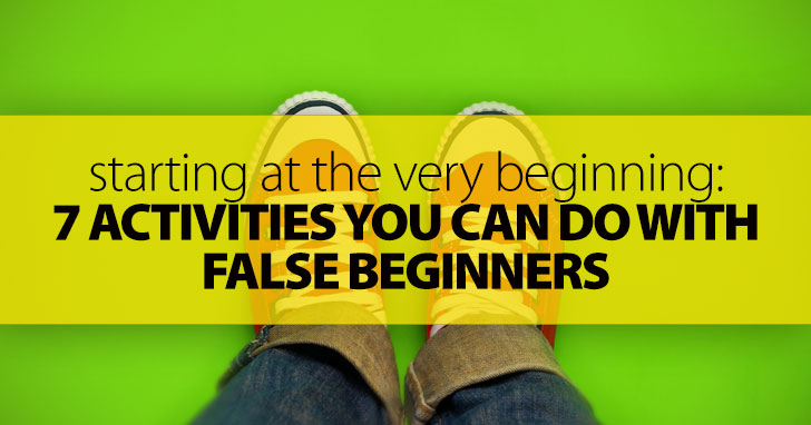 Starting at the Very Beginning: 7 Activities You Can Do with False Beginners