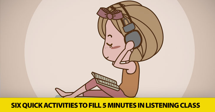 Give a Quick Listen: Six Quick Activities to Fill 5 Minutes in Listening Class