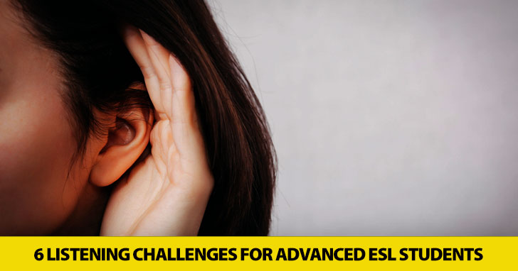 Would You Listen to That? 6 Listening Challenges for Advanced ESL Students