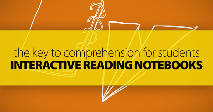 Interactive Reading Notebooks: The Key to Comprehension for Students