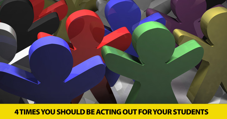 You Ought to Be in Pictures: 4 Times You Should Be Acting out for Your Students