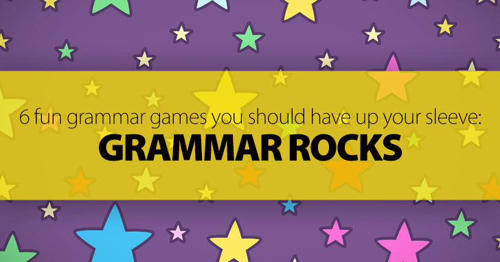 Grammar Rocks: 6 Fun Grammar Games You Should Have up Your Sleeve
