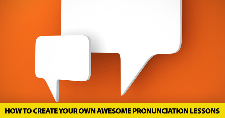 Don't Get Tongue Tied: 7 Surefire Steps for Creating Your Own Awesome Pronunciation Lessons