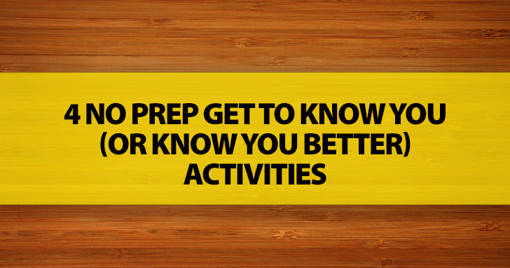 4 No Prep Get to Know You (or Know You Better) Activities
