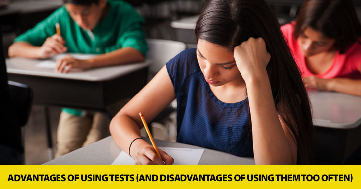 Tests, Yea or Nay? Advantages of Using Tests and Disadvantages of Using Them Too Often