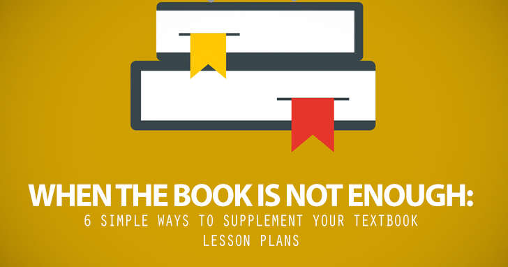 When the Book Is Not Enough: 6 Simple Ways to Supplement Your Textbook Lesson Plans