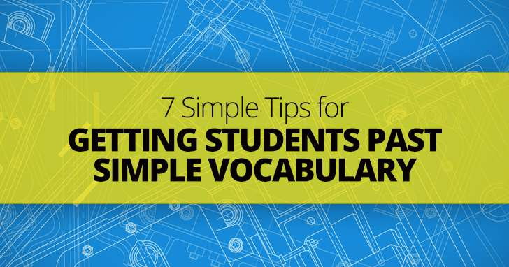 Pump Up the Vocab: 7 Simple Tips for Getting Students Past Simple Vocabulary
