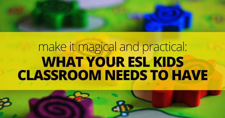 Make It Magical and Practical: What Your ESL Kids Classroom Needs to Have
