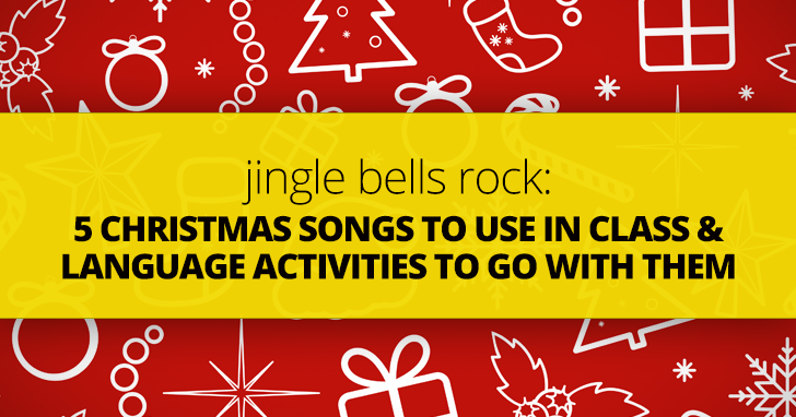Jingle Bells Rock: 5 Christmas Songs to Use in Class and Language Activities to Go with Them