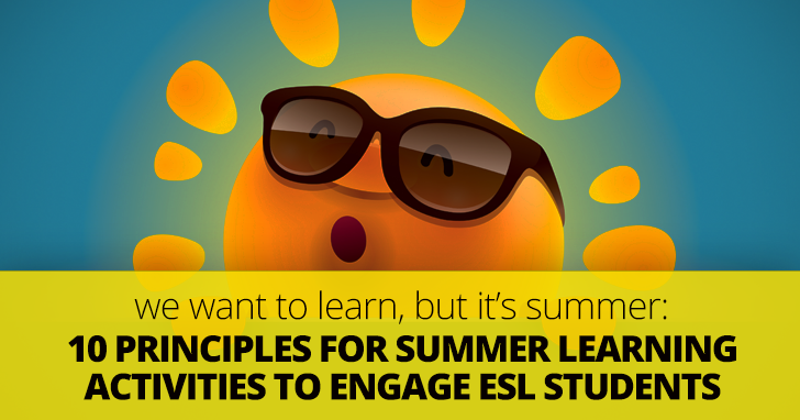 We Want to Learn, But It's Summer!: 10 Principles for Summer Learning Activities to Engage ESL Students