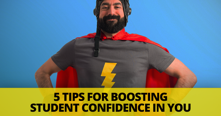 Everybody Needs a Hero: 5 Tips for Boosting Student Confidence in YOU