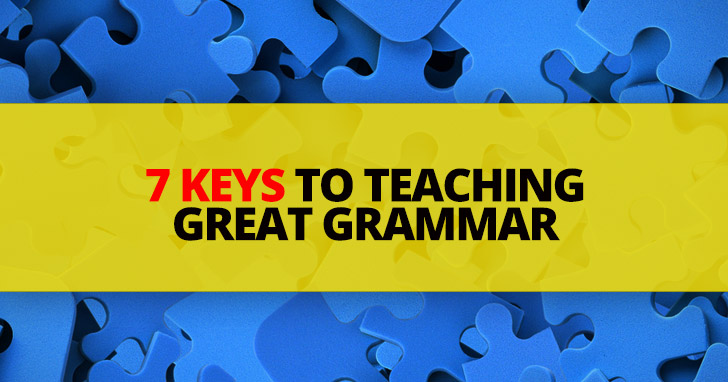 7 Keys to Teaching Great Grammar
