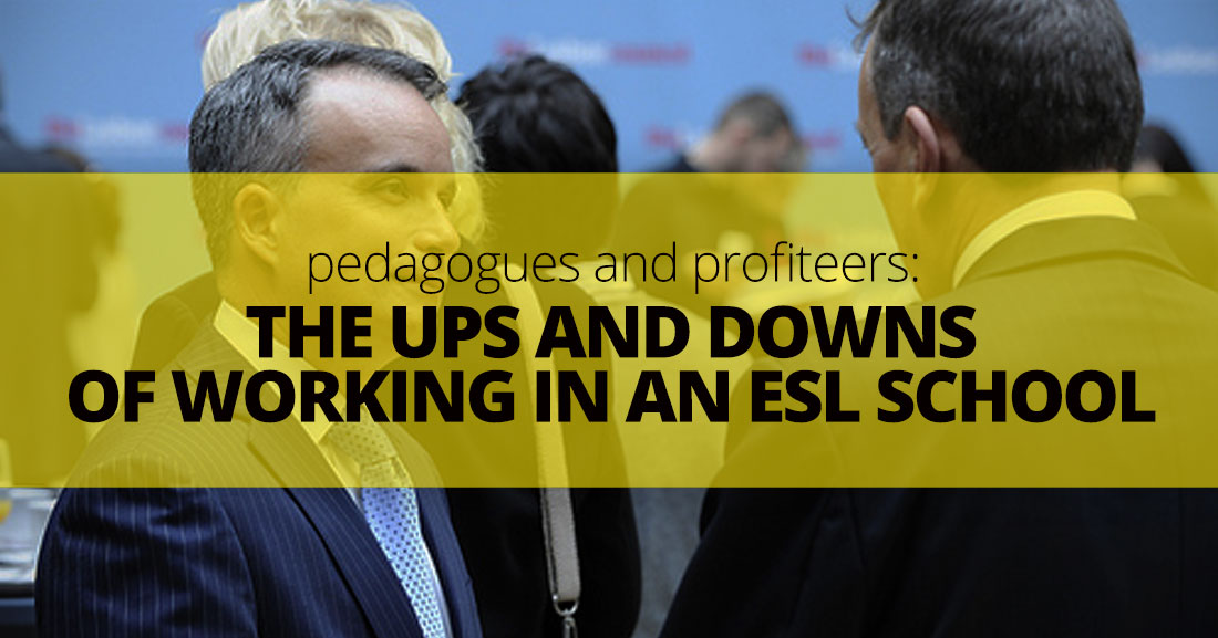 Pedagogues and Profiteers: The Ups and Downs of Working in an ESL School
