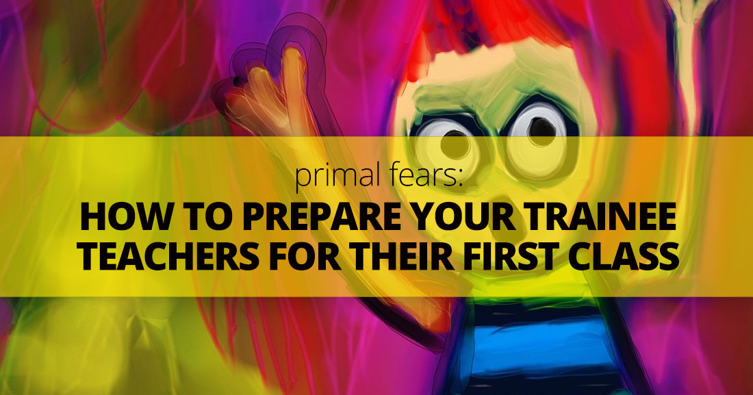 Primal Fears: Preparing Your Trainee Teachers for Their First Class