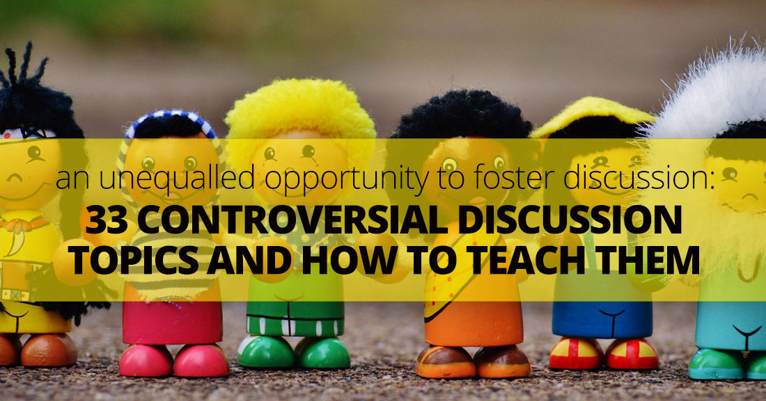 33 Controversial Discussion Topics: And How To Teach Them