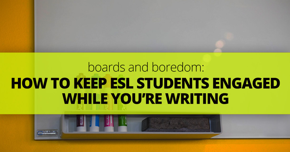 Boards and Boredom: How to Keep ESL Students Engaged While You're Writing