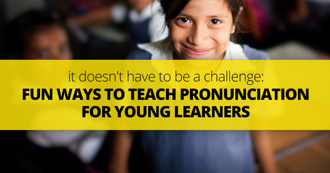Fun Ways to Teach Pronunciation for Young Learners