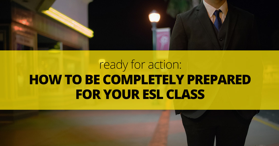 Ready for Action: How to Be Completely Prepared for Your ESL Class