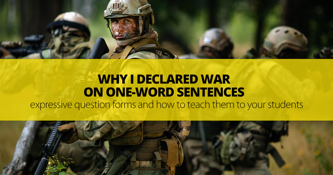 Why I Declared War On One-Word Sentences: Expressive Question Forms and How to Teach Them To Your Students