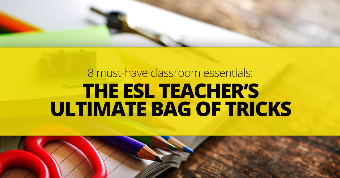 The ESL Teacher's Ultimate Bag Of Tricks: 8 Must-Have Classroom Essentials