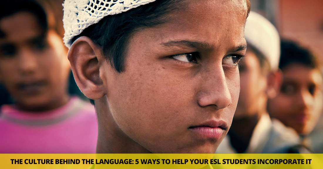 The Culture Behind The Language: 5 Amazing Ways to Help Your ESL Students Incorporate It