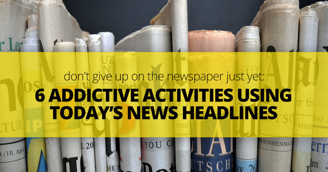Don't Give Up On The Newspaper Just Yet: 6 Addictive Activities Using Today's News Headlines