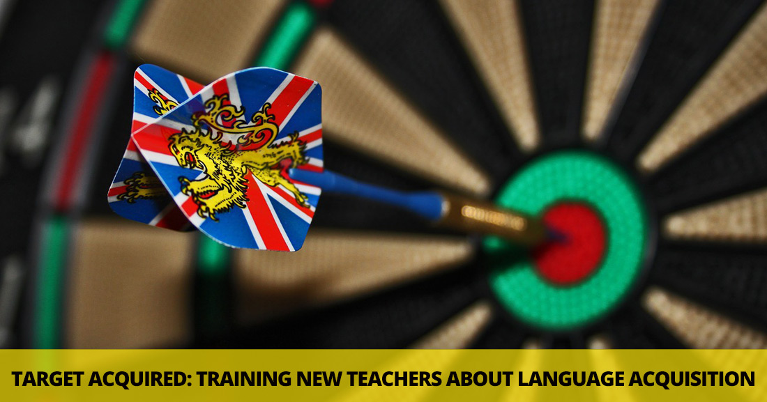 Target Acquired: Training New Teachers about Language Acquisition