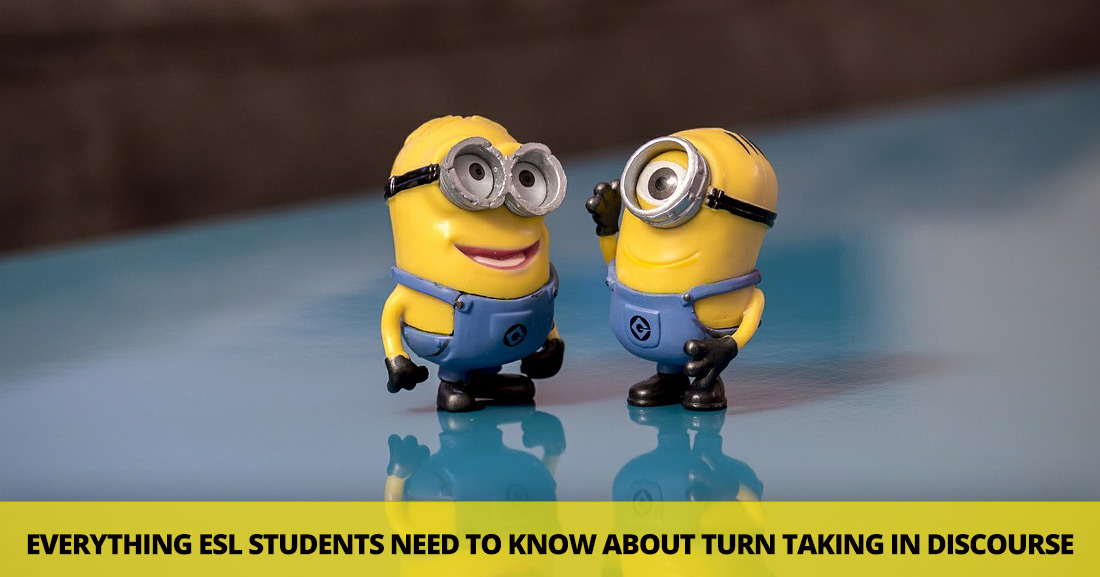 Everybody Take Your Turn: Everything ESL Students Need to Know about Turn Taking in Discourse
