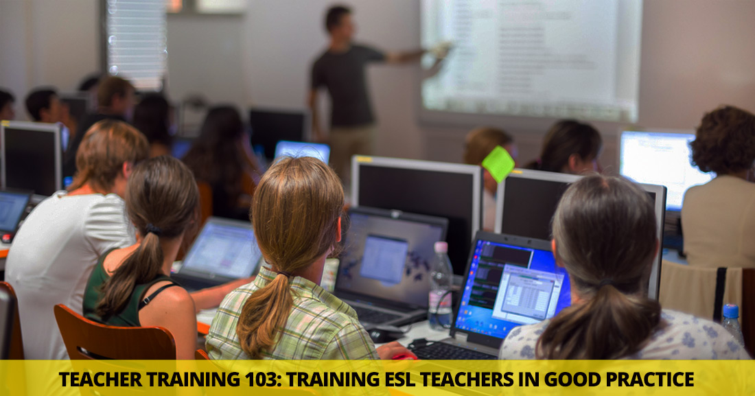 Teacher Training 103: Training ESL Teachers in Good Practice Methods