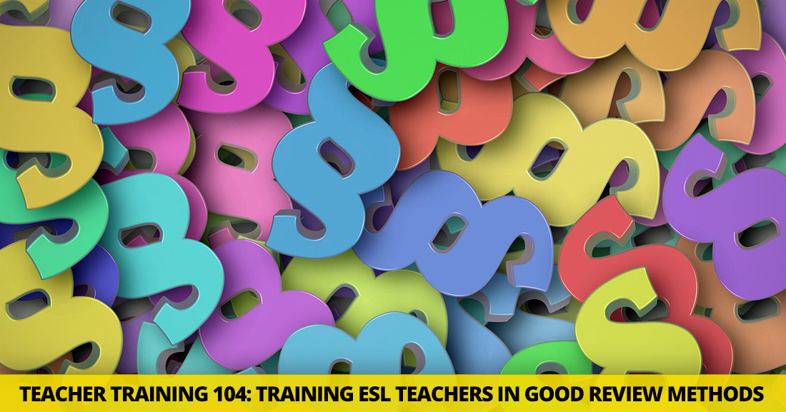 Teacher Training 104: Training ESL Teachers in Good Review Methods