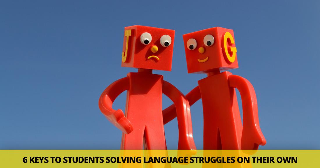 Teacherless Troubleshooting: 6 Keys to Students Solving Language Struggles on Their Own