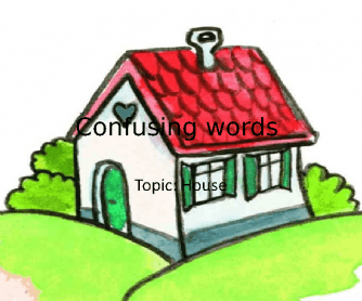 Confusing Words - House